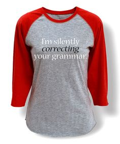 Another great find on #zulily! Athletic Heather & Red 'Correcting Your Grammar' Raglan Tee #zulilyfinds