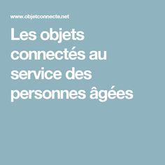 Les objets connectés au service des personnes âgées Service, Home Tech