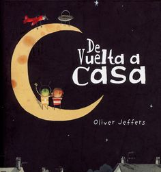 De Vuelta a Casa- One of my favorite Oliver Jeffers' books in Spanish. Would be great to introduce a unit on space.