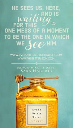 """Busy seasons of motherhood can often leave us making excuses to seek time alone with God. Its so easy to put off being with him until things are calm. But so often, chaos in our lives is aligned for a purpose- to make us desperate for Him. Right now. Don't miss the encouragement to run into his arms today and win a copy of the new book """"Every Bitter Thing is Sweet"""" by Sara Hagerty!"""