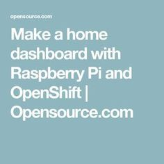 Use OpenShift and a Raspberry Pi board to make a home dashboard to show useful information. Raspberry Projects, Pi A, Robotic Automation, Rasberry Pi, Memory Storage, Pi Projects, Smart Home Automation, Electronics Projects, Arduino