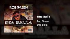 Rob Green - Ima Balla (Produced by DJ Speedy) (Audio) https://www.youtube.com/watch?v=eZtRMEccVms