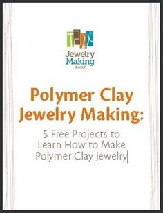 Polymer Clay Jewelry Making: 5 Free Projects to Learn How to Make Polymer Clay Jewelry - Jewelry Making Daily