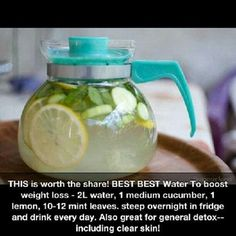 Detox water to boost weight loss, detox, and get clear skin: 2l water, 1 medium cucumber, 1 lemon, 10-12 mint leaves. Steep overnight in fridge and drink every day.