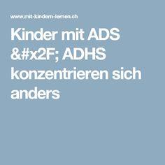 Kinder mit ADS / ADHS konzentrieren sich anders