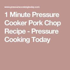 1 Minute Pressure Cooker Pork Chop Recipe - Pressure Cooking Today