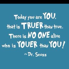 Gotta love Dr. Suess' words of wisdom!!! :)