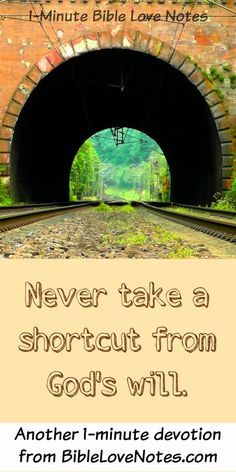 """This 1-minute devotion encourages us to never take shortcuts from God's will because our """"shortcuts"""" are usually the longest distance between two points! : )  Matthew 7:13"""