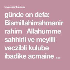 günde on defa:  Bismillahirrahmanirrahim  Allahumme sahhirli ve meyilli veczibli kulube ibadike acmaine minelinsi velcinni veczibli havatirehüm bilmahabbe...