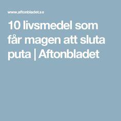 10 livsmedel som får magen att sluta puta | Aftonbladet