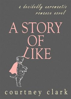 A Story of Like by Courtney Clark