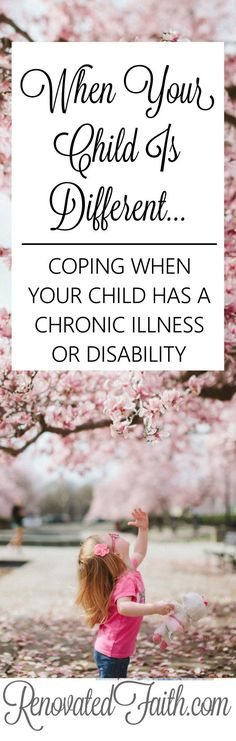 Coping When Your Child Has A Long-Term Illness or Disability -When Your Child Is Different - Maybe your child has a chronic illness like mine did. Perhaps your son or daughter has special needs or a learning disability. Or maybe they see the world a little differently. As a mom, you might struggle with feeling your child is different. He or she is definitely different but not for the reason you think. www.renovatedfaith.com #child #disability #illness