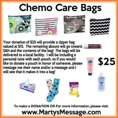Can you spare $25 to give comfort to a cancer patient going through Chemo? We are fundraising to make 50 Chemo Care Bags to take to a local Cancer Treatment Center in honor of what would have been my husband's 48th birthday. If you can help, please visit http://martysmessage.com and click on the donate link in the top menu. Every little bit will go towards these bags that will be delivered in April 25th. Please help!