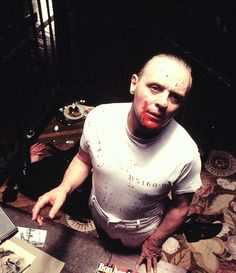 Anthony Hopkins in The Silence of the Lambs. Youre fucking incredibly gorgeous