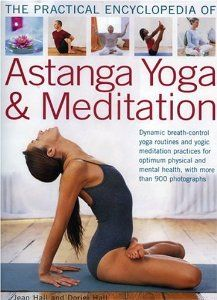 The Practical Encyclopedia of Astanga Yoga & Meditation by Jean Hall. $17.73. 256 pages. Publisher: Anness (February 8, 2006). Publication: February 8, 2006. Presents a practical introduction to meditation designed for real people with different needs--learn how to calm the mind improve comcentration, increase energy and promote better sleep.                                                         Show more                               Show less