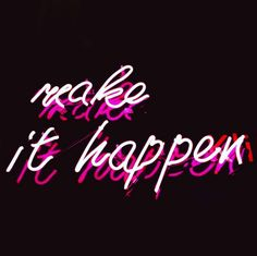 Make it happen neon Advertising Quotes, General Quotes, Writing Quotes, Beauty Quotes, Spiritual Inspiration, Hopeless Romantic, Sign Quotes, Monday Motivation, Motivation Inspiration