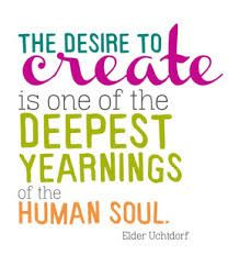 the desire to create is one of the deepest yearnings of the human soul....and other quotes on creativity at im too fancy