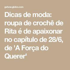 Dicas de moda: roupa de crochê de Rita é de apaixonar no capítulo de 28/6, de 'A Força do Querer'