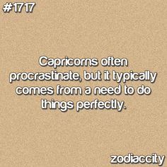 Capricorns often procrastinate, but it typically comes from the need to do things perfectly.