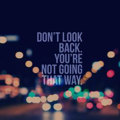 ○ DON'T look back, you're not going that way. ○