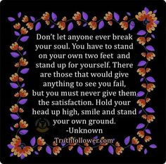 ★ Mysterious Black ★ Don't let anyone ever break your soul Fake Smile Quotes, Sassy Quotes, Stand Up For Yourself, Make It Yourself, Famous Quotes, Best Quotes, Awesome Quotes, Favorite Quotes, Meaningful Quotes