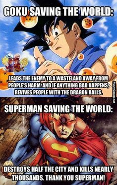 Goku vs Superman <<<< I love both these guys, but at least in Man of Steel this is sort of true lol