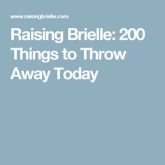 Raising Brielle: 200 Things to Throw Away Today