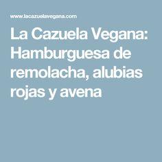 La Cazuela Vegana: Hamburguesa de remolacha, alubias rojas y avena