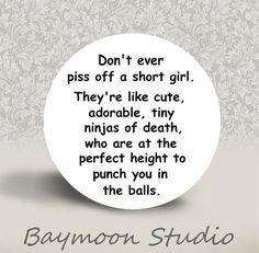 Don't Ever Piss off a Short Girl  PINBACK BUTTON by BAYMOONSTUDIO