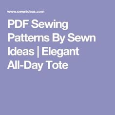 PDF Sewing Patterns By Sewn Ideas | Elegant All-Day Tote