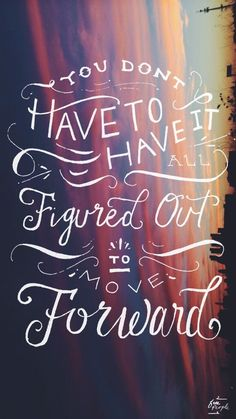 """You don't have to have it all figured out to move forward."" ~Dale Partridge"