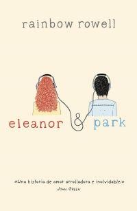 """""""Eleanor y Park"""" / Rainbow Rowell: Una historia de amor entre dos outsiders lo bastante inteligentes como para saber que el primer amor nunca es para siempre, pero lo suficientemente valientes como para intentarlo."""