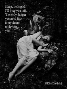 Sleep, little girl. I'll keep you safe. The only danger you need fear is my desire to devour. You.