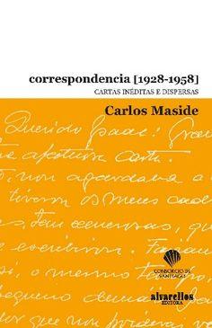 Correspondencia : (1928-1958) / Carlos Maside ; reunida e prologada por María Esther Rodríguez Losada ; edición ao coidado de Anxo Tarrío Varela - Santiago de Compostela : Consorcio de Santiago : Alvarellos, cop. 2015