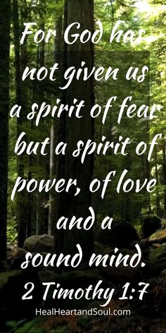 For God has not given us a spirit of fear, but of power