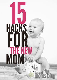 15 Hacks for the New Mom | Portland Moms Blog