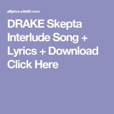 DRAKE Skepta Interlude Song + Lyrics + Download  Click Here Mama Song Lyrics, Famous Song Lyrics, Life Lyrics, Kanye West Famous Song, Everything Song, Coming Song, Artist, Nature
