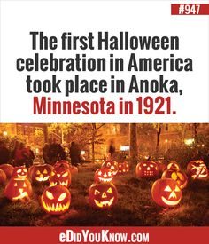 eDidYouKnow.com ►  The first Halloween celebration in America took place in Anoka, Minnesota in 1921.