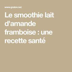 Le smoothie lait d'amande framboise : une recette santé