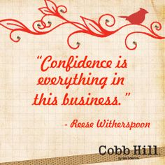 """""""Confidence is everything in this business."""" -Reese Witherspoon. Works for my profession :)"""