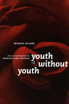 """And since a more convincing argument could not be found—aside from a fatal accident or suicide—this way was chosen: a process of galloping senescence.""  ― Mircea Eliade, Youth Without Youth, 1976"