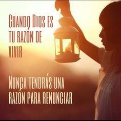 Cuando #Dios es tu razón de vivir, nunca tendrás una razón para renunciar