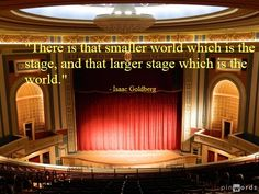"""""""There is that smaller world which is the stage, and that larger stage which is the world."""" - Isaac Goldberg  #theatre #quotes"""