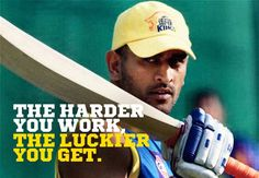 The harder you work, the luckier you get. (MS #Dhoni)