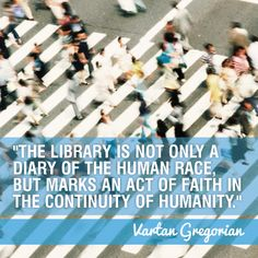 Library quote from Vartan Gregorian for repinning and sharing.