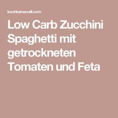 Low Carb Zucchini Spaghetti mit getrockneten Tomaten und Feta