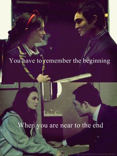 You have to remember the beginning when you are near to the end #ChairGossipGirl