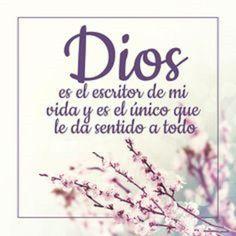 Dios es el escritor de mi vida y es el único que le da sentido a todo.