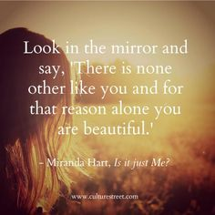 I love Miranda Hart, and I loved this when I read it in her book. Miranda Hart, Street Quotes, Look In The Mirror, You Are Beautiful, Quote Of The Day, Life Quotes, Inspirational Quotes, Sayings, Words