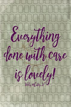 Everything done with care is lovely! Vicky (@Cutey_V on Twitter)   237/365  qotd 365project quotes from friends quote of the day quoteoftheday motivational quotes motivating words motivation inspirational quotes inspiring words inspiration quotes graphic design